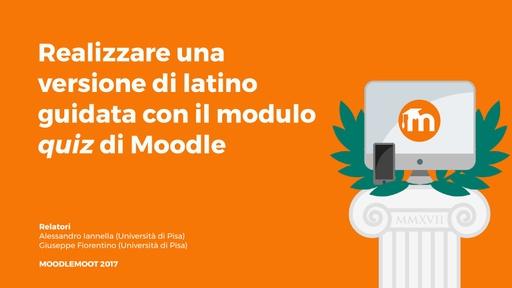 MoodleMoot 2017 - Iannella - Realizzare una versione di latino guidata con il modulo quiz di Moodle