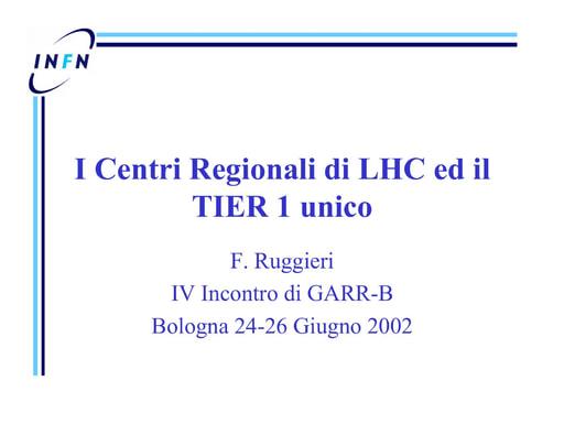 WS04 - Ruggeri - I Centri Regionali di LHC ed il TIER 1 unico